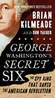 George Washington's Secret Six The Spy Ring That Saved the American Revolution