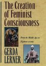 The Creation of Feminist Consciousness From the Middle Ages to Eighteen-Seventy