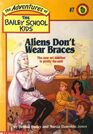 Aliens Don't Wear Braces (Bailey School Kids, Bk 7)