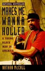Makes Me Wanna Holler : A Young Black Man in America