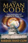 The Mayan Code Time Acceleration and Awakening the World Mind