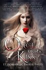 Once Upon A Kiss 17 Romantic Faerie Tales