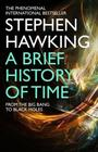 Brief History of Time From the Big Bang to Black Holes