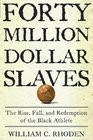Forty Million Dollar Slaves The Rise Fall and Redemption of the Black Athlete