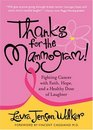 Thanks for the Mammogram Fighting Cancer with Faith Hope and a Healthy Dose of Laughter