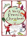 A Very French Christmas The Greatest French Holiday Stories of All Time
