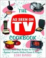 The As Seen on TV Cookbook Healthy LowCalorie Recipes for Cooking with America's Favorite Kitchen Gizmos and Gadgets