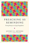 Preaching as Reminding Stirring Memory in an Age of Forgetfulness