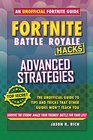 Fortnite Battle Royale Hacks Advanced Strategies The Unoffical Guide to Tips and Tricks That Other Guides Won't Teach You