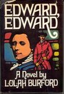 Edward Edward A Part of His Story And Of History 1795-1816 Set Out In Three Parts In This Form Of A New-Old Picaresque Romance That Is Also A Stud