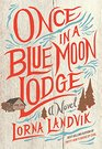 Once in a Blue Moon Lodge A Novel