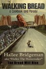The Walking Bread; The Bread Will Rise!: a cookbook (and a parody) (Hallee's Galley) (Volume 2)