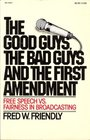 The good guys the bad guys and the first amendment Free speech vs fairness in broadcasting