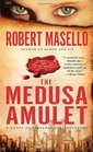 The Medusa Amulet A Novel of Suspense and Adventure