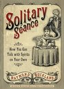 Solitary Seance How You Can Talk with Spirits on Your Own