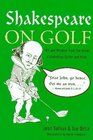 Shakespeare on Golf Wit and Wisdom from the Great Elizabethan Golfer and Poet