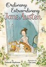 Ordinary Extraordinary Jane Austen The Story of Six Novels Three Notebooks a Writing Box and One Clever Girl