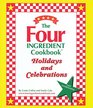 The Four Ingredient Cookbook Holidays and Celebrations