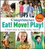 Weight Watchers Eat Move Play A Parent's Guide for Raising Healthy Happy Kids