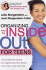 Organizing from the Inside Out for Teenagers The Foolproof System for Organizing Your Room Your Time and Your Life