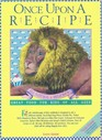 Once Upon A Recipe: Delicious, Healthy Foods For Kids Of All Ages