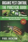 Organic Pest Control The Practical Guide How To Naturally Protect Your Home Garden  Food from Pests  Pesticides