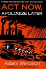 Act Now, Apologize Later