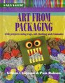 Art from Packaging With Projects Using Cardboard Plastics Foil and Tape