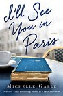 I'll See You in Paris A Novel