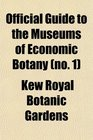 Official Guide to the Museums of Economic Botany