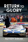 Return to Glory The Story of Ford's Revival and Victory in the Toughest Race in the World