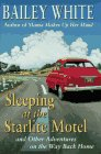 Sleeping at the Starlite Motel And Other Adventures on the Way Back Home