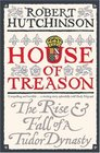 House of Treason The Rise  Fall of a Tudor Dynasty