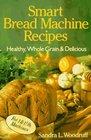 Smart Bread Machine Recipes Healthy Whole Grain  Delicious