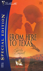 From Here to Texas (Men of the West, Bk 6)  (Silhouette Special Edition, No 1700)