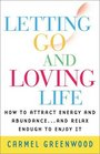 Letting Go and Loving Life How to Attract Energy  Abundances and Relax Enough to Enjoy It