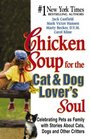 Chicken Soup for the Cat and Dog Lover's Soul - Celebrating Pets as Family with Stories About Cats Dogs and Other Critters