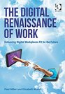 The Digital Renaissance of Work Delivering Digital Workplaces Fit for the Future