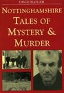 Nottinghamshire Tales of Mystery and Murder