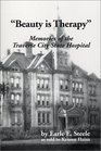 Beauty is Therapy : Memories of the Traverse City State Hospital
