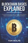 Blockchain Basics Explained The Definitive Beginner's Guide to Blockchain Technology and Cryptocurrencies Smart Contracts Wallets Mining ICO Bitcoin Ethereum Litecoin and Ripple