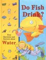 Do Fish Drink First Questions and Answers about Water