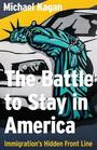 The Battle to Stay in America: Immigration's Hidden Front Line