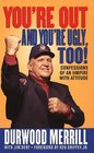You're Out and You're Ugly, Too!: Confessions of an Umpire With Attitude