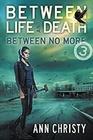 Between Life and Death Between No More