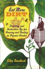 Eat More Dirt  Diverting and Instructive Tips for Growing and Tending an Organic Garden