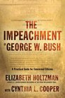 The Impeachment of George W Bush A Practical Guide for Concerned Citizens