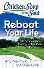 Chicken Soup for the Soul Reboot Your Life 101 Stories about Finding a New Path to Happiness