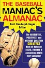 The Baseball Maniac's Almanac  Absolutely Positively and Without Question The Greatest Book of Baseball Facts Stats and Astonishi