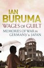 Wages of Guilt Memories of War in Germany and Japan